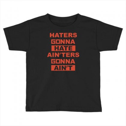 Haters Gonna Hate Ain'ters Gonna Ain't Toddler T-shirt Designed By Henz Art