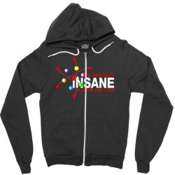 i am not insane inspired by the big bang theory, ideal birthday Zipper Hoodie | Artistshot