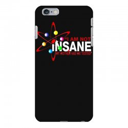 i am not insane inspired by the big bang theory, ideal birthday iPhone 6 Plus/6s Plus Case | Artistshot