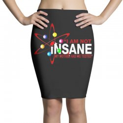 i am not insane inspired by the big bang theory, ideal birthday Pencil Skirts | Artistshot