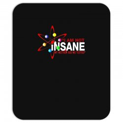 i am not insane inspired by the big bang theory, ideal birthday Mousepad | Artistshot