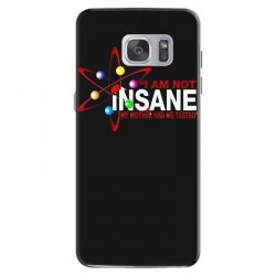 i am not insane inspired by the big bang theory, ideal birthday Samsung Galaxy S7 Case | Artistshot
