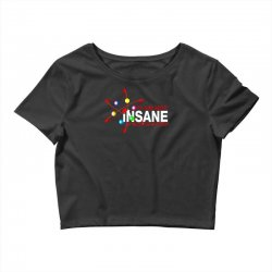 i am not insane inspired by the big bang theory, ideal birthday Crop Top | Artistshot