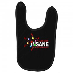 i am not insane inspired by the big bang theory, ideal birthday Baby Bibs | Artistshot
