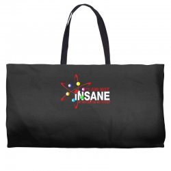 i am not insane inspired by the big bang theory, ideal birthday Weekender Totes | Artistshot