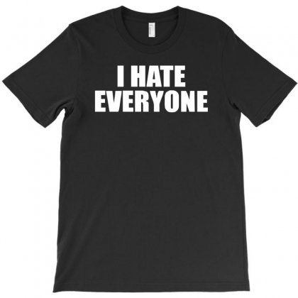 I Hate Everyone T-shirt Designed By Henz Art