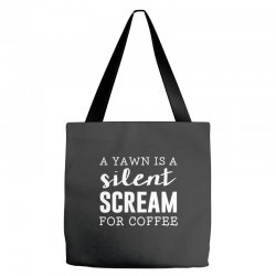 a yawn is a silent scream for coffee Tote Bags   Artistshot