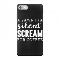 a yawn is a silent scream for coffee iPhone 7 Case   Artistshot