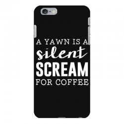 a yawn is a silent scream for coffee iPhone 6 Plus/6s Plus Case   Artistshot