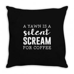 a yawn is a silent scream for coffee Throw Pillow   Artistshot