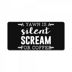 a yawn is a silent scream for coffee License Plate   Artistshot