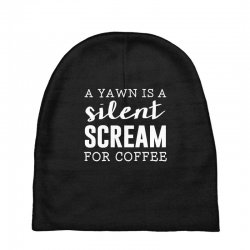 a yawn is a silent scream for coffee Baby Beanies   Artistshot