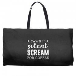 a yawn is a silent scream for coffee Weekender Totes   Artistshot