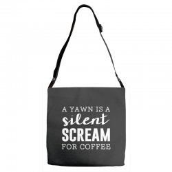 a yawn is a silent scream for coffee Adjustable Strap Totes   Artistshot