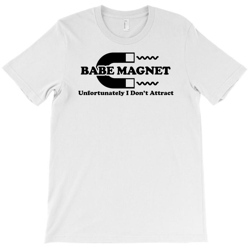 f9eec6a7 Custom Babe Magnet Unfortunately I Don't Attract T-shirt By Mdk Art ...