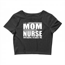 i am a mom and a nurse Crop Top | Artistshot