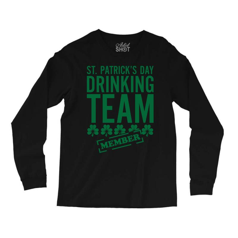 a3167d15 Custom St. Patricks Day Drinking Team Long Sleeve Shirts By Tshiart -  Artistshot