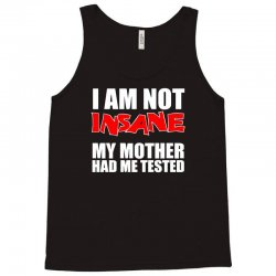 i'm not insane my mother had me tested sheldon cooper big bang theory Tank Top | Artistshot