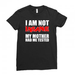 i'm not insane my mother had me tested sheldon cooper big bang theory Ladies Fitted T-Shirt   Artistshot