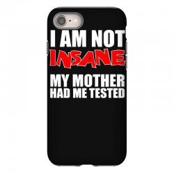 i'm not insane my mother had me tested sheldon cooper big bang theory iPhone 8 Case   Artistshot
