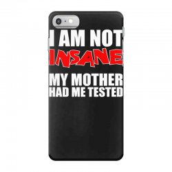 i'm not insane my mother had me tested sheldon cooper big bang theory iPhone 7 Case   Artistshot