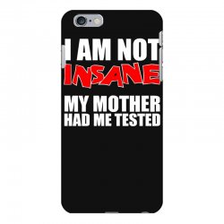 i'm not insane my mother had me tested sheldon cooper big bang theory iPhone 6 Plus/6s Plus Case   Artistshot