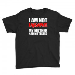i'm not insane my mother had me tested sheldon cooper big bang theory Youth Tee   Artistshot