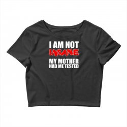 i'm not insane my mother had me tested sheldon cooper big bang theory Crop Top   Artistshot
