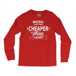Music Is Cheaper Than Therapy Long Sleeve Shirts | Artistshot