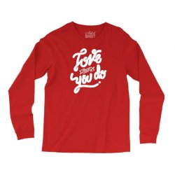 love what you do Long Sleeve Shirts | Artistshot