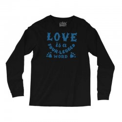 love is a four legged word Long Sleeve Shirts | Artistshot