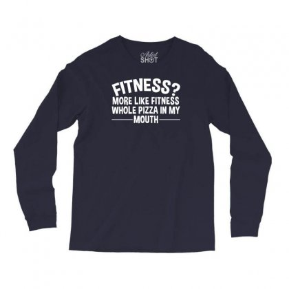 Fitness Whole Pizza In My Mouth Long Sleeve Shirts Designed By Tonyhaddearts