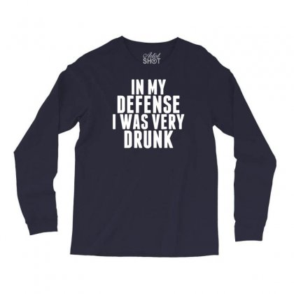 In My Defense I Was Very Drunk Long Sleeve Shirts Designed By Tonyhaddearts