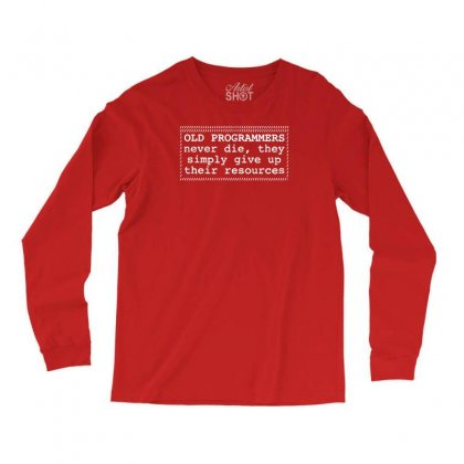 Old Programmers Never Die Long Sleeve Shirts Designed By Tonyhaddearts