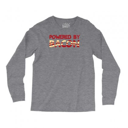 Powered By Bacon Long Sleeve Shirts Designed By Tonyhaddearts