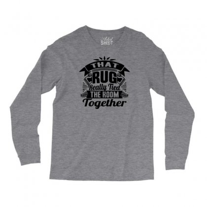 That Rug Really Tied The Room Together Long Sleeve Shirts Designed By Tonyhaddearts