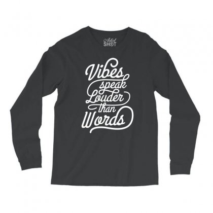 Vibes Speak Louder Than Words Long Sleeve Shirts Designed By Tonyhaddearts