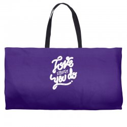 love what you do Weekender Totes | Artistshot