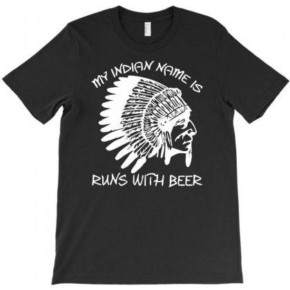 My Indian Name Is Runs With Beer T-shirt Designed By Hezz Art
