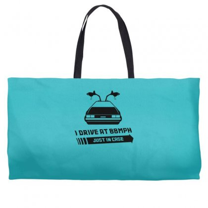 I Drive At 88mph Just In Case Weekender Totes Designed By Gematees