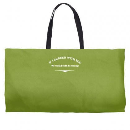 If I Agreed With You Weekender Totes Designed By Gematees
