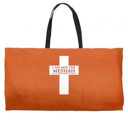 I'm Not The Messiah I'm A Very Naughty Boy Weekender Totes Designed By Gematees