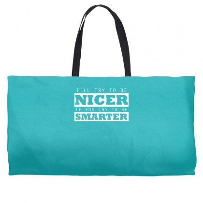 Nicer  To Be Smarter Weekender Totes Designed By Gematees