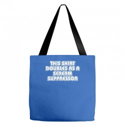 this shirt also doubles as a scream suppressor Tote Bags | Artistshot