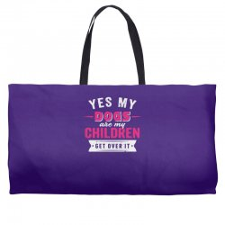 yes dogs are my children. get over it Weekender Totes | Artistshot