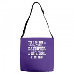 yes i do have a beautiful daughter a gun shovel funny Adjustable Strap Totes | Artistshot
