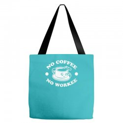 no coffee no workee Tote Bags | Artistshot