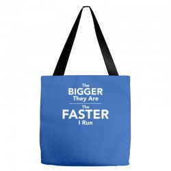 the bigger they are the faster Tote Bags | Artistshot