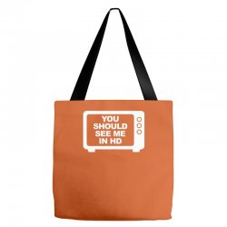 you should see me in hd Tote Bags | Artistshot
