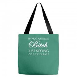 i'm not always a bitch just kidding Tote Bags | Artistshot